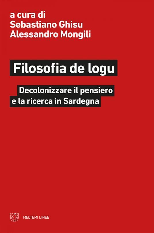 Filosofia de logu. Decolonizzare il pensiero e la ricerca in Sardegna - Sebastiano Ghisu,Alessandro Mongili - ebook