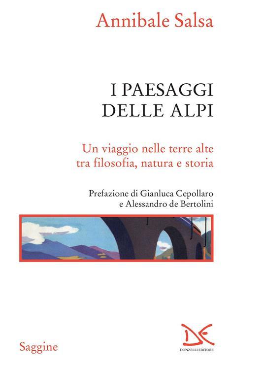 I paesaggi delle Alpi. Un viaggio nelle terre alte tra filosofia, natura e storia - Annibale Salsa - ebook