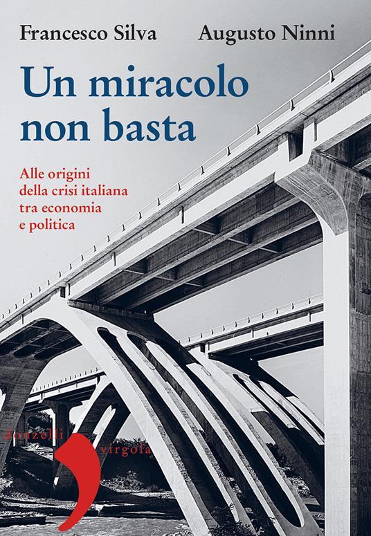 Un miracolo non basta. Alle origini della crisi italiana tra economia e politica - Augusto Ninni,Francesco Silva - ebook