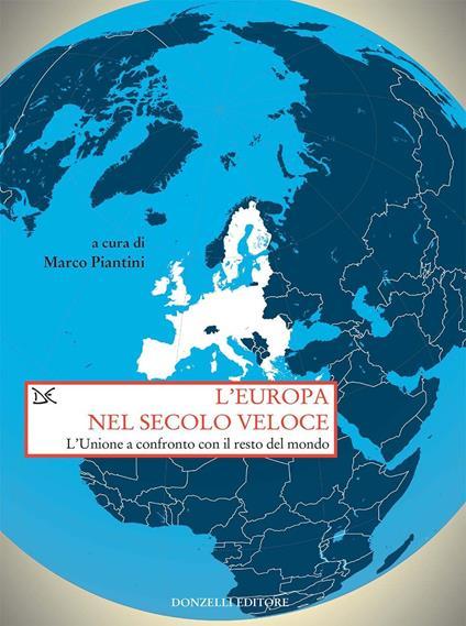 L' Europa nel secolo veloce. L'Unione a confronto con il resto del mondo - Marco Piantini - ebook
