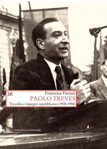 Paolo Treves. Tra esilio e impegno repubblicano (1908-1958) - Francesca Fiorani - ebook