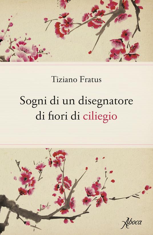 Sogni di un disegnatore di fiori di ciliegio - Tiziano Fratus - copertina