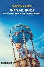 Marta nel mondo. Guida emotiva per viaggiare con i bambini