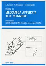 Lezioni di meccanica applicata alle macchine. Vol. 1: Fondamenti di meccanica delle macchine.