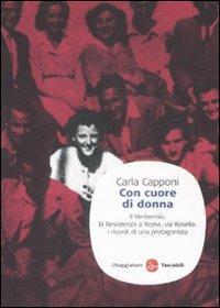 Con cuore di donna. Il Ventennio, la Resistenza a Roma, via Rasella: i ricordi di una protagonista - Carla Capponi - copertina