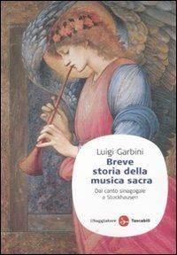 Breve storia della musica sacra. Dal canto sinagogale a Stockhausen - Luigi Garbini - copertina