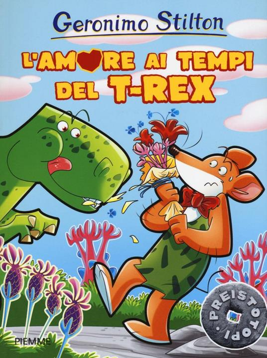 L' amore ai tempi del T-Rex. Preistotopi. Ediz. illustrata - Geronimo Stilton - copertina