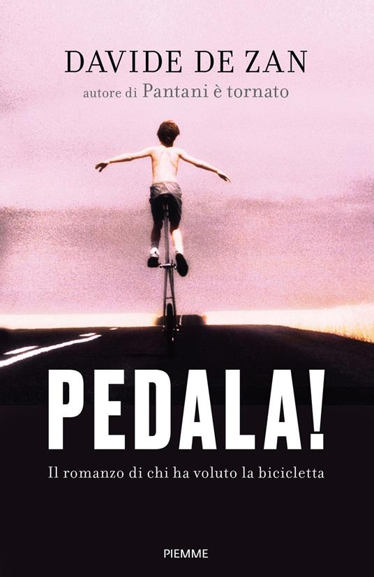 Pedala! Il romanzo di chi ha voluto la bicicletta - Davide De Zan - copertina