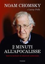 2 minuti all'Apocalisse. Guerra nucleare & catastrofe ambientale
