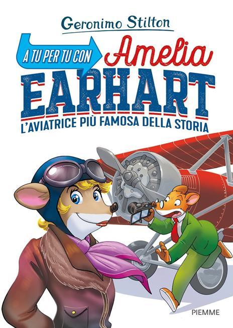 A tu per tu con Amelia Earhart. L'aviatrice più famosa della storia - Geronimo Stilton - copertina