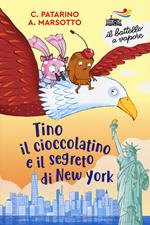 Tino il cioccolatino e il segreto di New York. Ediz. a colori