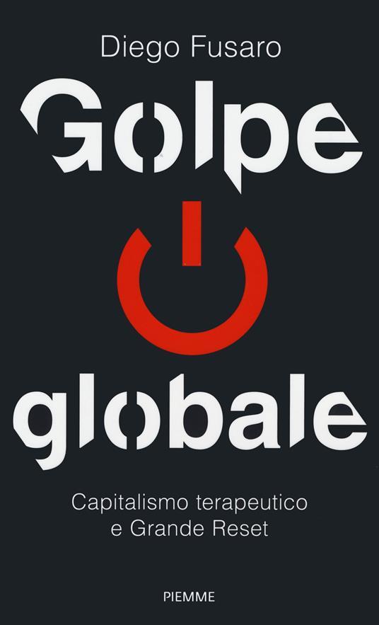 Golpe globale. Capitalismo terapeutico e grande reset - Diego Fusaro - copertina