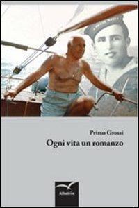 Ogni vita un romanzo - Primo Grossi - copertina