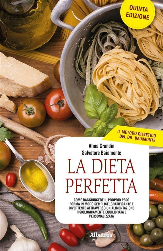 La dieta perfetta - Salvatore Baiamonte,Alma Grandin - ebook