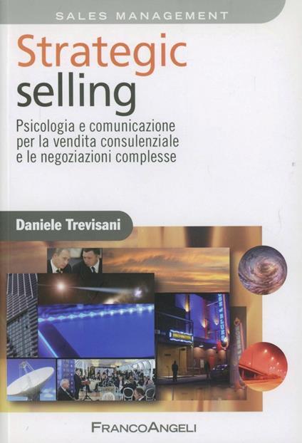 Strategic selling. Psicologia e comunicazione per la vendita consulenziale e le negoziazioni complesse - Daniele Trevisani - copertina