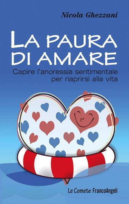 La paura di amare. Capire l'anoressia sentimentale per riaprirsi alla vita - Nicola Ghezzani - copertina