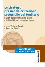 Le strategie per una valorizzazione sostenibile del territorio. Il valore della lentezza, della qualità e dell'identità per il turismo del futuro