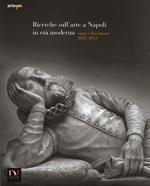 Ricerche sull'arte a Napoli in età moderna. Saggi e documenti 2012-2013. Ediz. illustrata