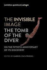The invisible image. The tomb of the diver. Catalogo della mostra (Paestum, 3 giugno-7 ottobre 2018)