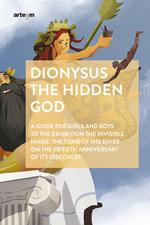 Dionysus. The hidden god. A guide for girls and boys to the exhibition «The invisible image. The tomb of the diver» on the fiftieth anniversary of its discovery