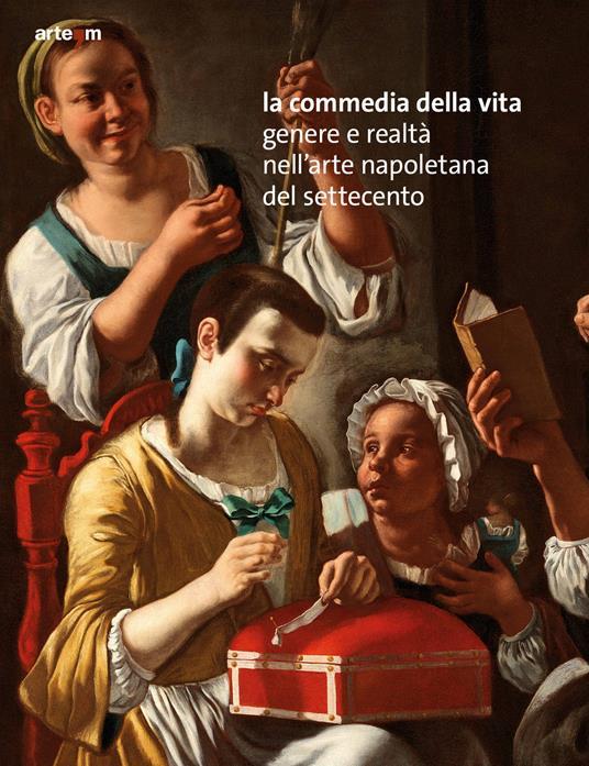 La commedia della vita. Genere e realtà nell'arte napoletana del Settecento - copertina