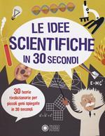 Le idee scientifiche in 30 secondi