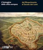 L' immagine della città europea dal Rinascimento al secolo dei Lumi. Ediz. illustrata