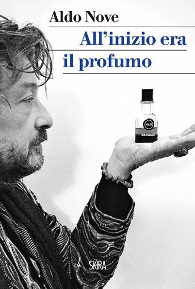 All'inizio era il profumo. Storia personale, e universale, dei profumi - Aldo Nove - copertina