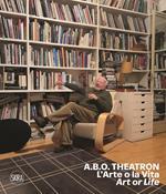 A.B.O. Theatron. L'arte o la vita-Art or life. Ediz. a colori
