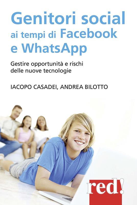 Genitori social ai tempi di Facebook e WhatsApp. Gestire opportunità e rischi delle nuove tecnologie - Iacopo Casadei,Andrea Bilotto - copertina