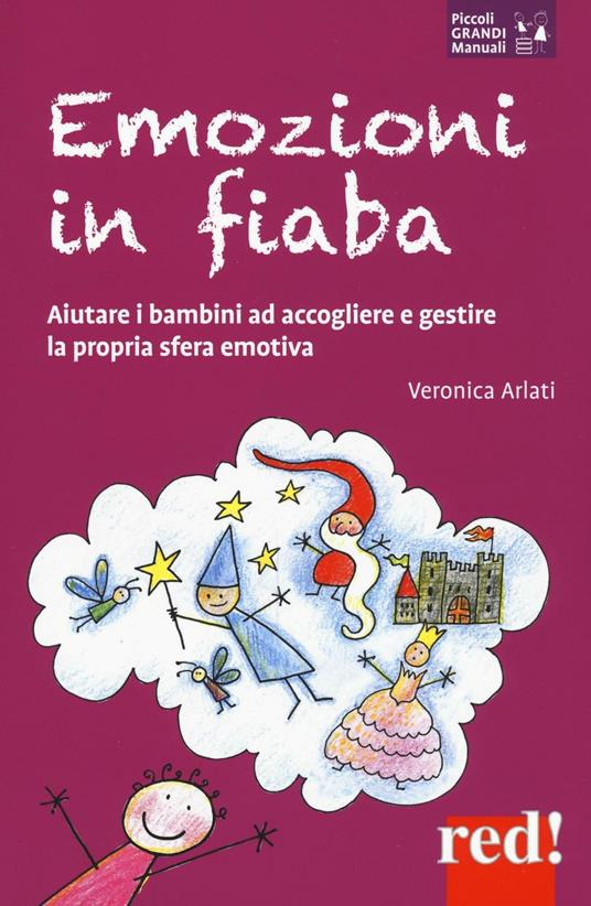 Emozioni in fiaba. Aiutare i bambini ad accogliere e gestire la propria sfera emotiva - Veronica Arlati - copertina