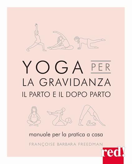 Yoga per la gravidanza, il parto e il dopo parto. Manuale per la pratica a casa - Françoise B. Freedman - copertina