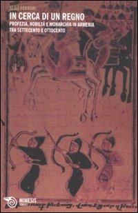 In cerca di un regno. Profezia, nobiltà e monarchia in Armenia tra Settecento e Ottocento - Aldo Ferrari - copertina