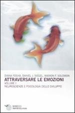 Attraversare le emozioni. Vol. 1: Neuroscienze e psicologia dello sviluppo.