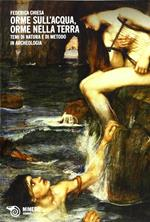 Orme sull'acqua, orme nella terra. Temi di natura e di metodo in archeologia