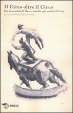 L' acrobata. Quaderno di studi sulle arti circensi. Vol. 2: Il circo oltre il circo. Dai funamboli di Marco Aurelio agli eredi di Fellini.