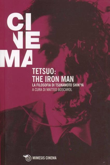 Tetsuo: the Iron Man. La filosofia di Tsukamoto Shin'ya - copertina