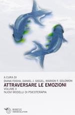 Attraversare le emozioni. Vol. 2: I nuovi modelli di psicoterapia.