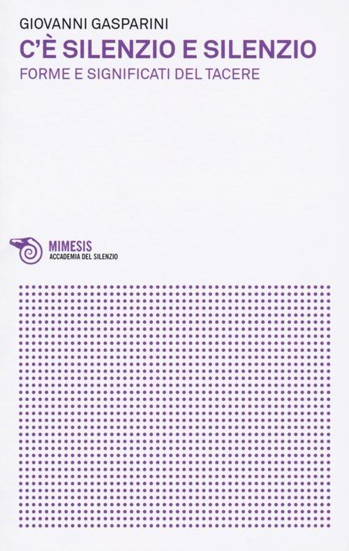 C'è silenzio e silenzio. Forme e significati del tacere - Giovanni Gasparini - copertina