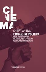 L' immagine politica. Forme del contropotere tra cinema, video e fotografia nell'Italia degli anni Settanta