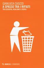 A spasso tra i rifiuti. Tra ecosofia, realismo e utopia