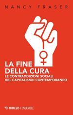La fine della cura. Le contraddizioni sociali del capitalismo contemporaneo