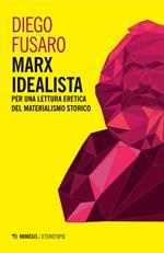 Marx idealista. Per una lettura eretica del materialismo storico