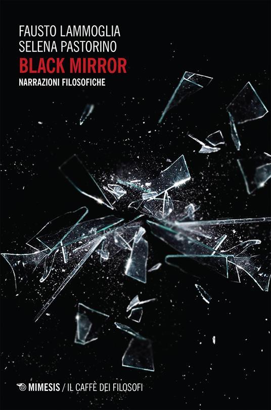 Black mirror. Narrazioni filosofiche - Fausto Lammoglia,Selena Pastorino - ebook
