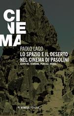 Lo spazio e il deserto nel cinema di Pasolini. Edipo re, Teorema, Porcile, Medea