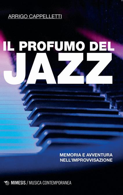 Il profumo del jazz. Memoria e avventura nell'improvvisazione - Arrigo Cappelletti - copertina