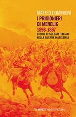 I prigionieri di Menelik 1896-1897. Storie di soldati italiani nella guerra d'Abissinia