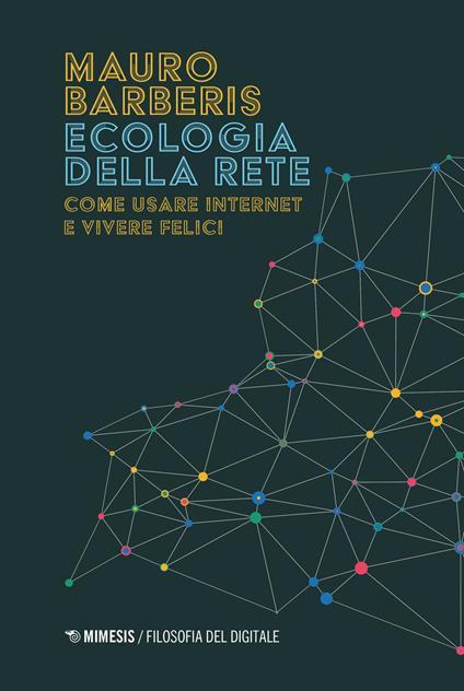 Ecologia della rete. Come usare internet e vivere felici - Mauro Barberis - copertina