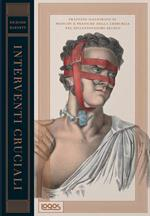 Interventi cruciali. Trattato illustrato su principi e pratiche della chirurgia nel diciannovesimo secolo