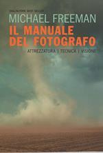 Il manuale del fotografo. Attrezzatura, tecnica, visione